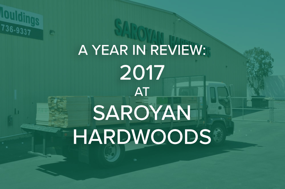 A Year in Review: 2017 at Saroyan Hardwoods saroyan hardwoods 2017